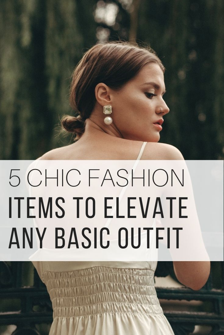 5 Chic Fashion Items to Elevate Any Basic Outfit_Pin