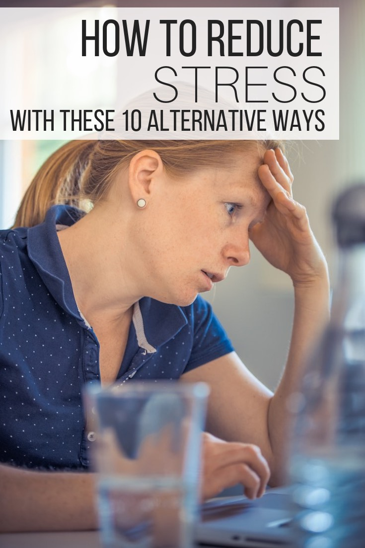 How to Reduce Stress With These 10 Alternative Ways_pin