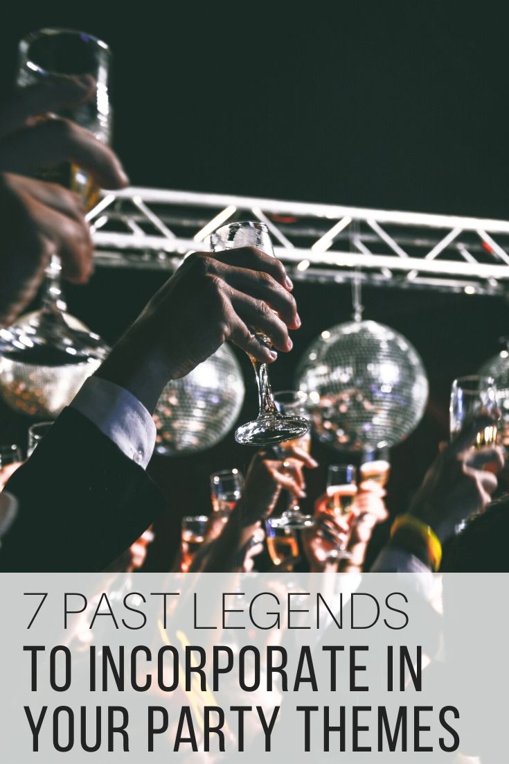 7 Past Legends to Incorporate in Your Party Themes_Pin