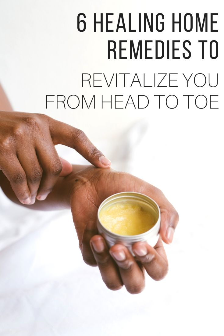 6 Healing Home Remedies To Revitalize You From Head to Toe_Pin