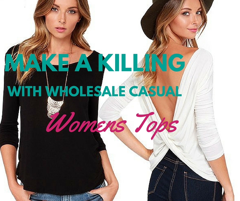 Make a killing with wholsale womens casual tops