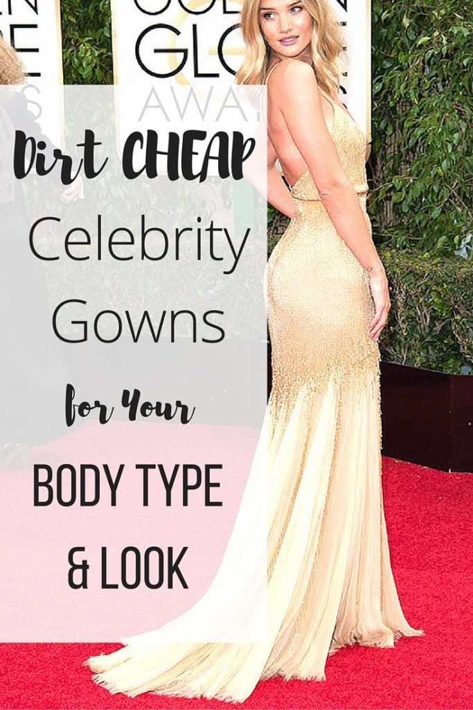 Cheap Celebrity Gowns for Your Body Type & Look
