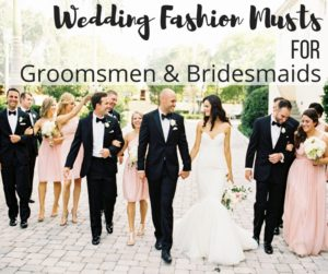 Wedding Fashion Musts For Groomsmen & Bridesmaids