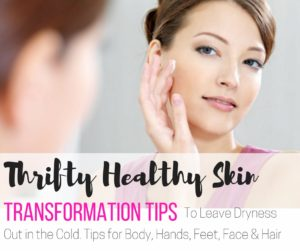 Thrifty Healthy Skin Tips to Reverse Dryness